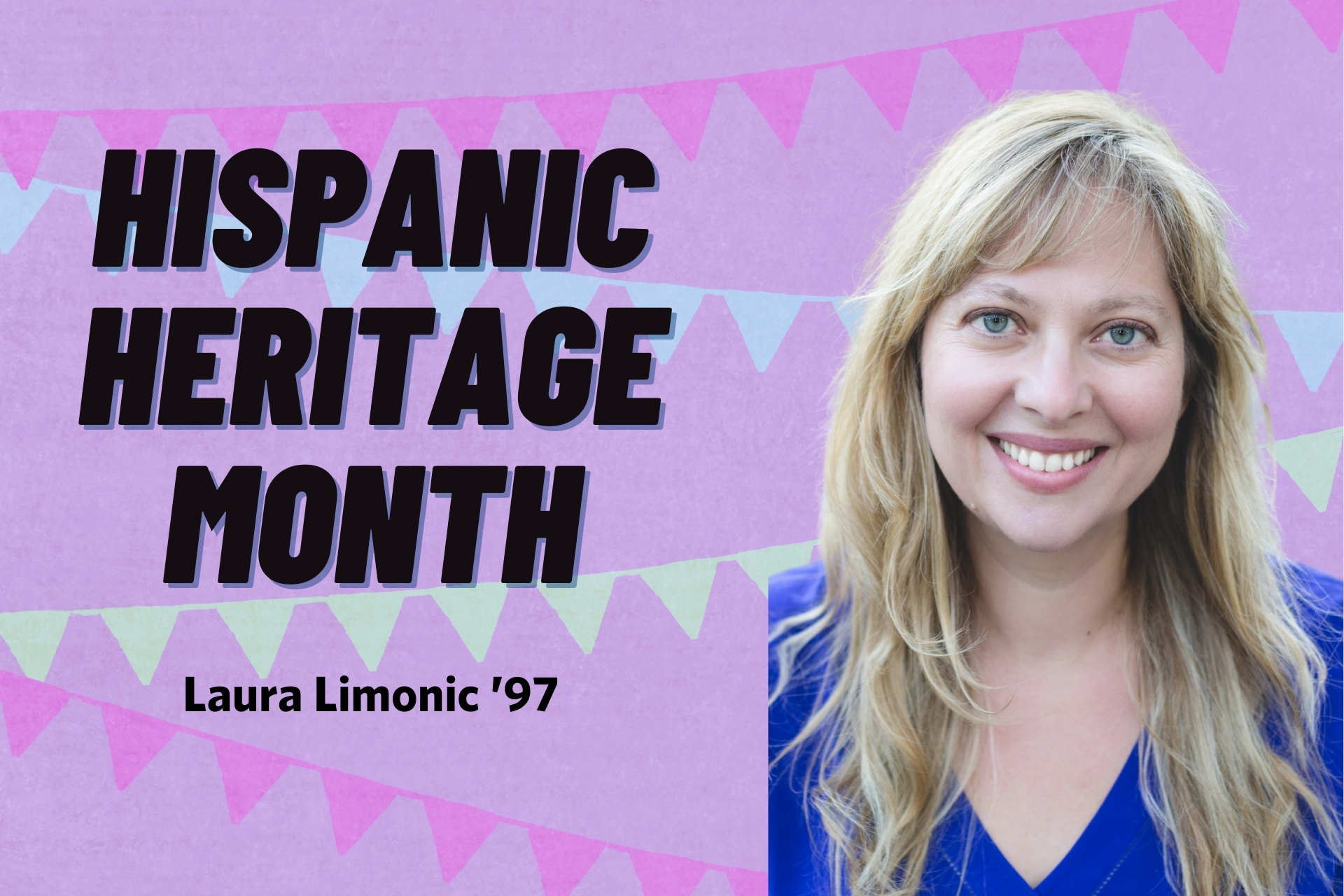 "Text that reads ""Hispanic Heritage Month, Laura Limonic"""